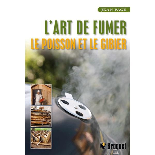 Broquet - L'art de fumer le poisson et le gibier